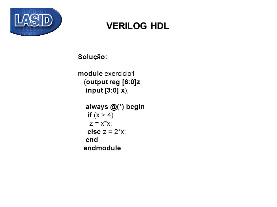 VERILOG HDL Solução: module exercicio1 (output reg [6:0]z,